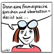 Denn eine Fremdsprache sprechen und übersetzen - das ist wie ...